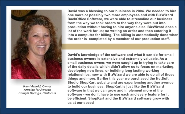 David was a blessing to our business in 2004. We needed to hire -Kami Arnold, Owner Arnolds for Awards, Shingle Springs, California